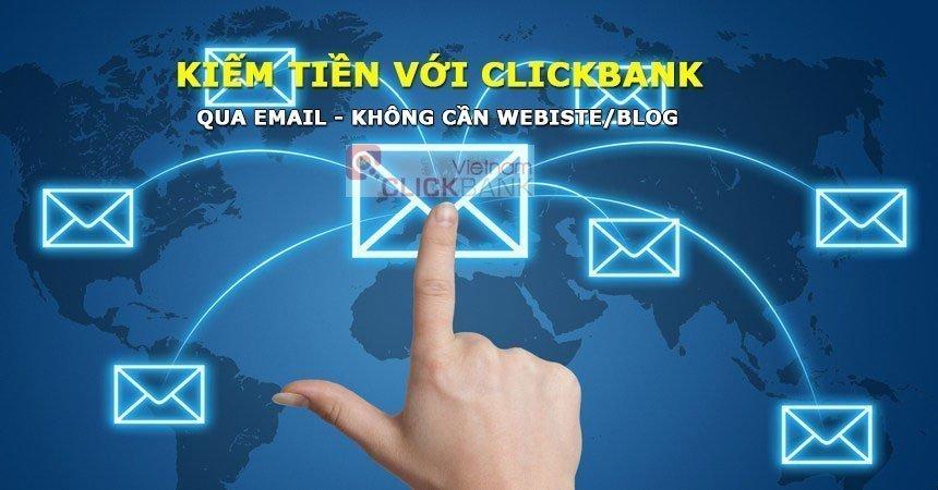 KIẾM TIỀN VỚI CLICKBANK BẰNG CÁCH GỬI EMAIL KHÔNG CẦN WEBSITE